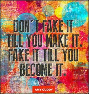 fake it till you become it