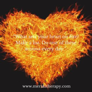 What sets your heart on fire?