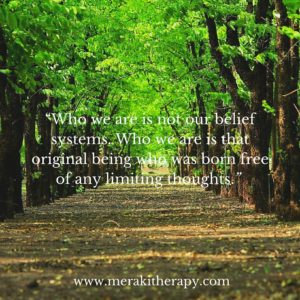 """Who we are is not our belief systems. Who we are is that original being who was born free of any limiting thoughts."""